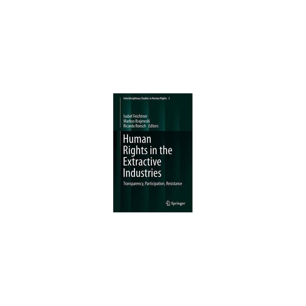 Human Rights in the Extractive Industries - by Isabel Feichtner (Hardcover)