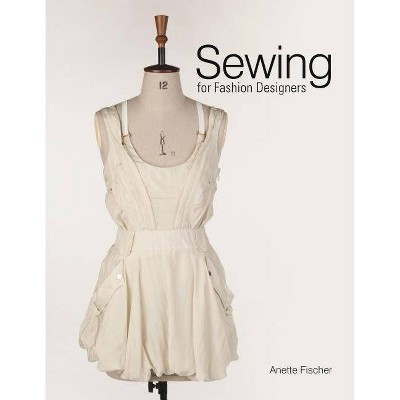 Sewing for Fashion Designers - by  Anette Fischer (Hardcover)