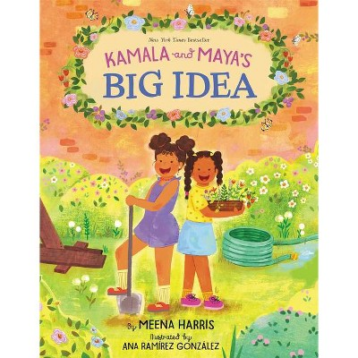 Kamala and Maya's Big Idea - by Meena Harris (Hardcover)