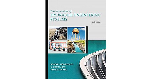 Fundamentals of Hydraulic Engineering Systems (Hardcover) (Robert J. Houghtalen & A. Osman Akan & Ned H. - image 1 of 1