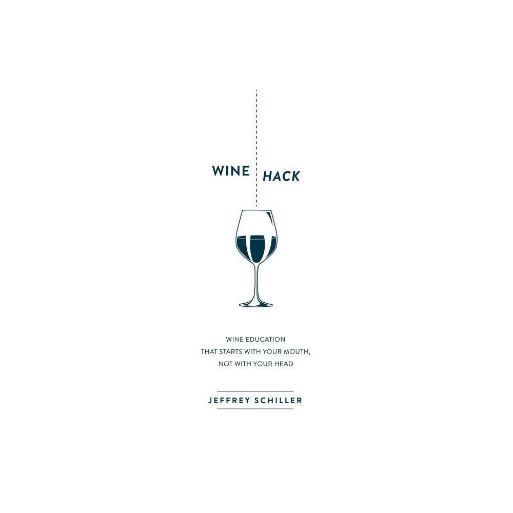 Wine Hack - by Jeffrey Schiller (Paperback) Why is wine so difficult? It might be because we in the industry have long used ridiculous tasting notes to describe wine, even though these descriptions fail to encapsulate all that a wine offers. Notes of blackberries, tobacco, and leather. How does this odd list of a few flavors help you decide if you will like a wine? Wine Hack  offers a new way forward. Learn wine like we in the industry learn wine. Spoiler: lots of tasting! This interactive book asks you to taste along with everyday food, drinks, and widely available wines to learn the four attributes that describe all wines, and even learn a few tricks for pairing wine with food. This is the first book on wine that starts with your mouth, not your head. Teach your mouth wine and you will learn to find wines you love on a regular basis, no matter how snooty that wine shop guy is.