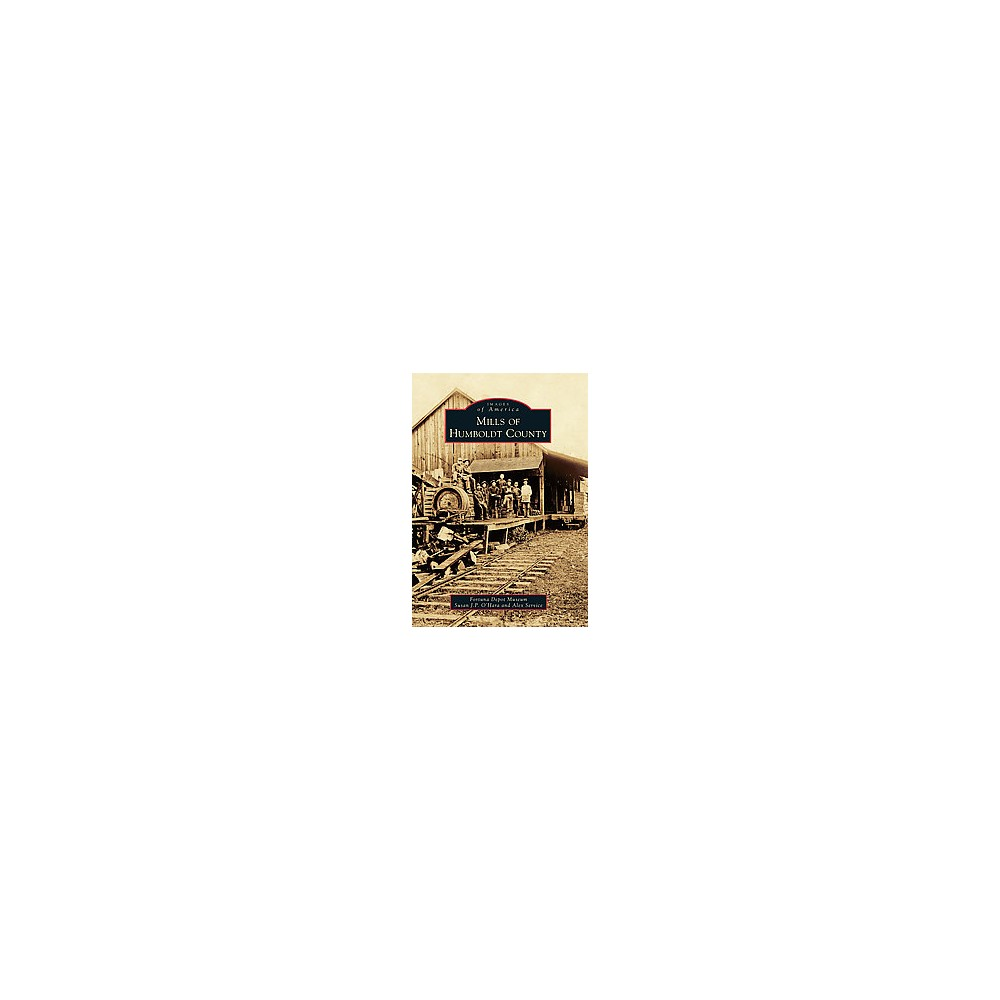 Mills of Humboldt County (Paperback) (Susan J. P. O'hara & Alex Service)