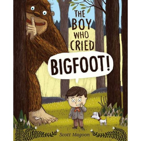 The Boy Who Cried Bigfoot! - by  Scott Magoon (Hardcover) - image 1 of 1