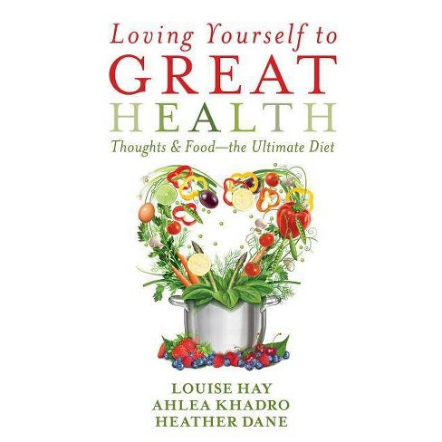Loving Yourself to Great Health - by  Louise L Hay & Ahlea Khadro & Heather Dane (Paperback) - image 1 of 1