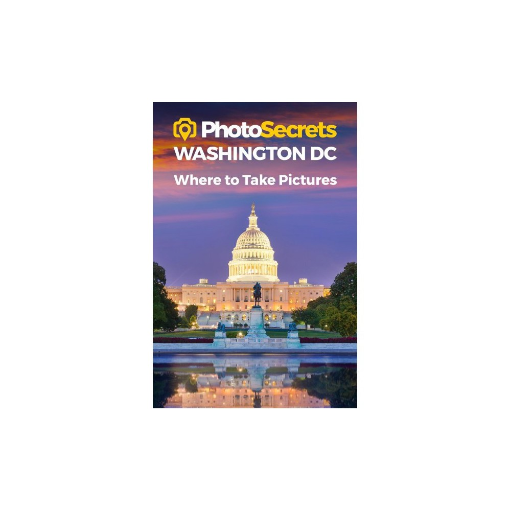 Photosecrets Washington Dc : Where to Take Pictures - by Andrew Hudson (Paperback)