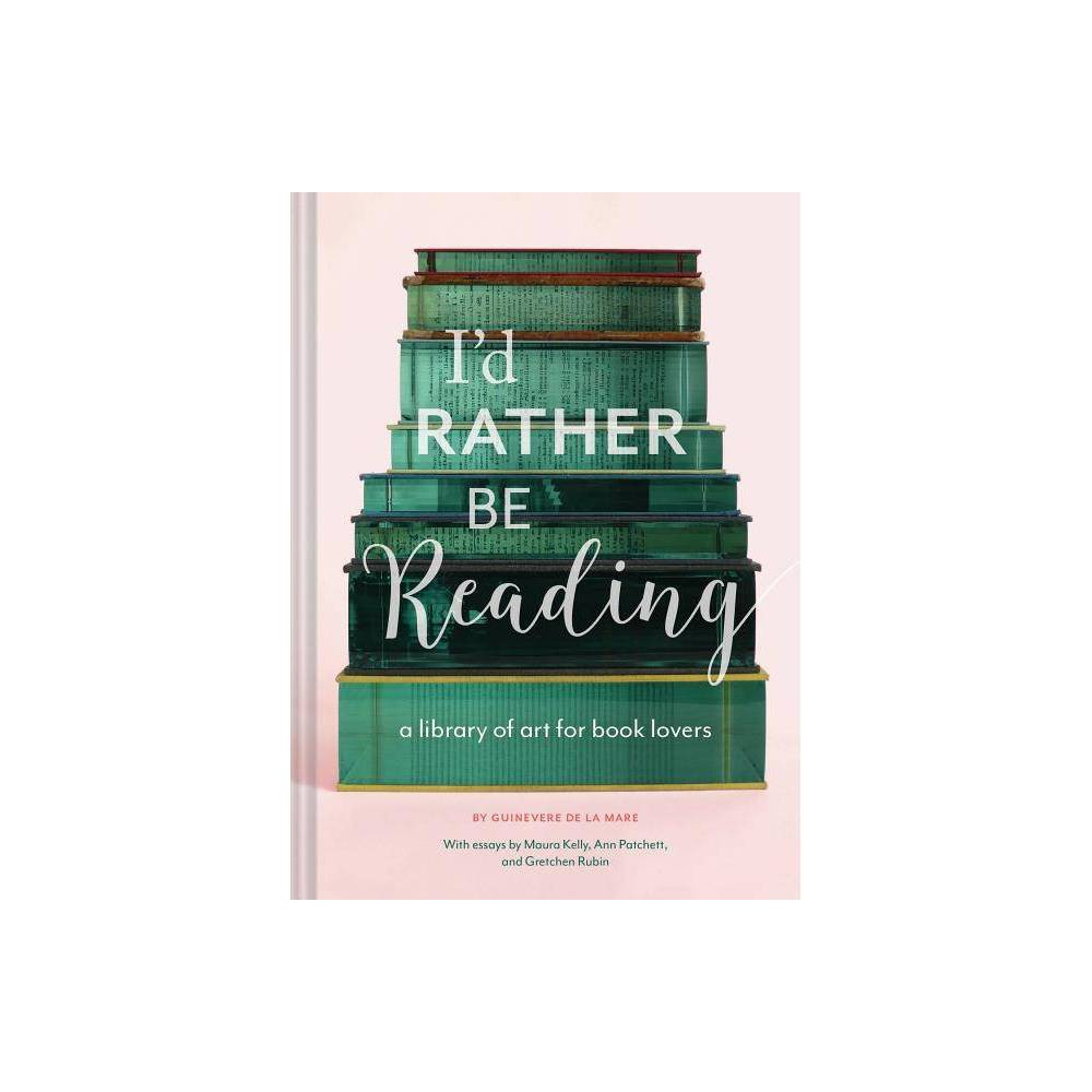 I D Rather Be Reading By Guinevere De La Mare Hardcover