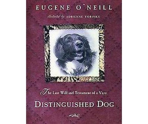 Last Will and Testament of an Extremely Distinguished Dog (Hardcover) (Eugene O'Neill & Adrienne - image 1 of 1
