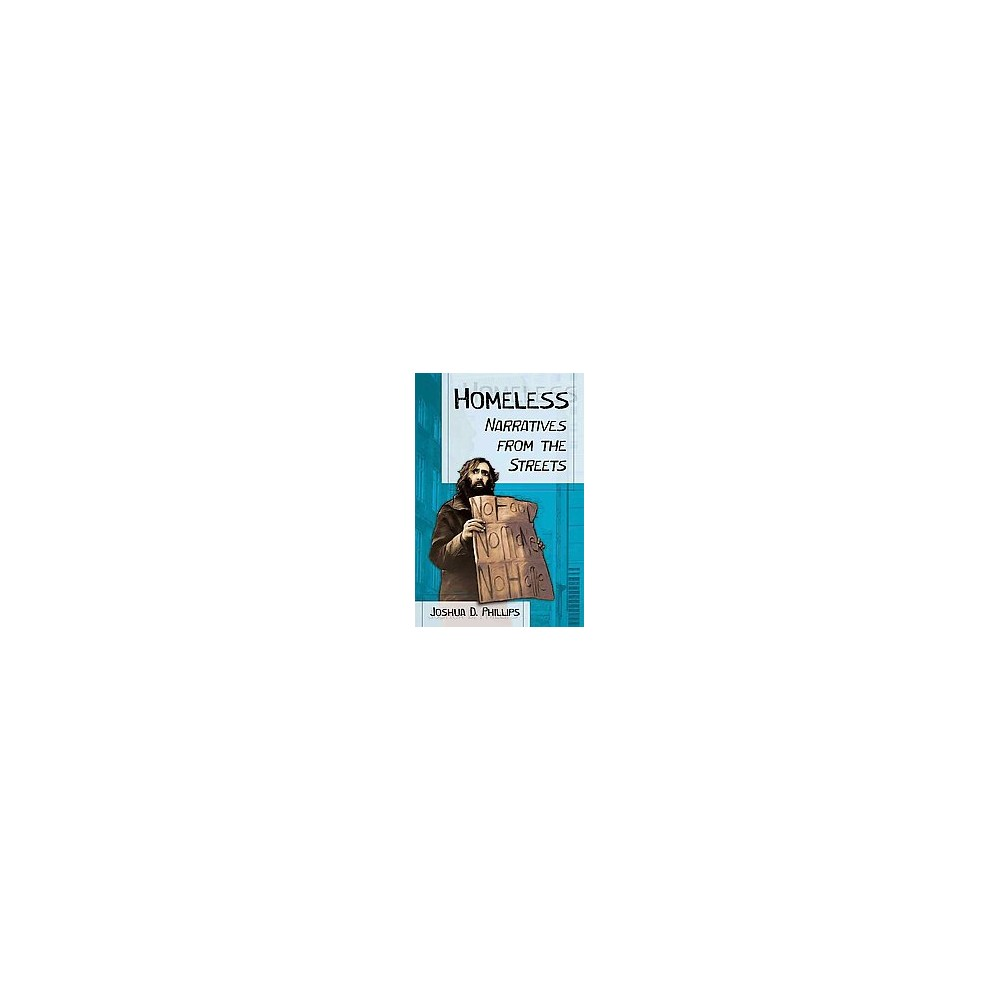 Homeless : Narratives from the Streets (Paperback) (Joshua D. Phillips)