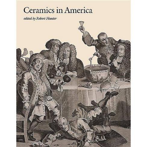 Ceramics in America 2018 - (Ceramics in America Annual) by  Robert Hunter (Hardcover) - image 1 of 1
