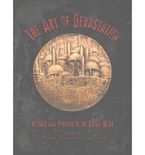 Art of Devastation : Medallic Art and Posters of the Great War (Hardcover) - image 1 of 1