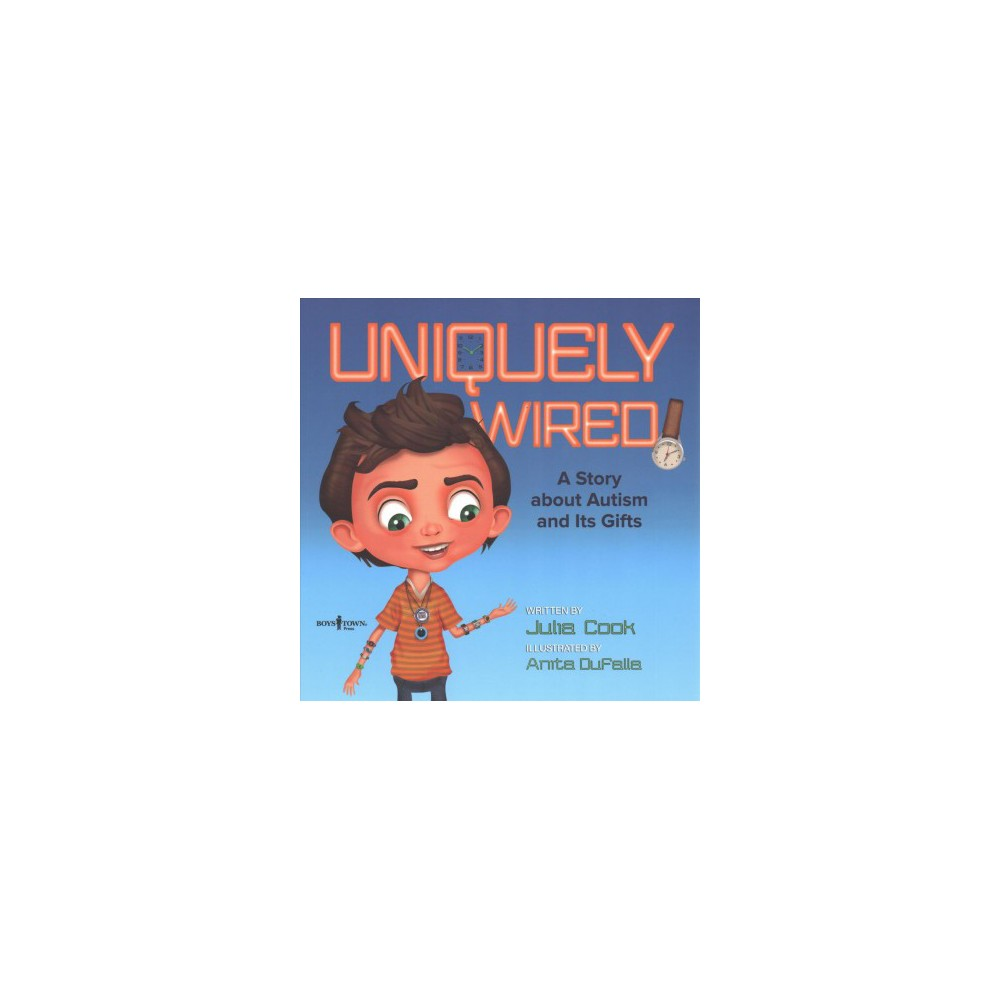 Uniquely Wired : A Story About Autism and Its Gifts - by Julia Cook (Paperback)