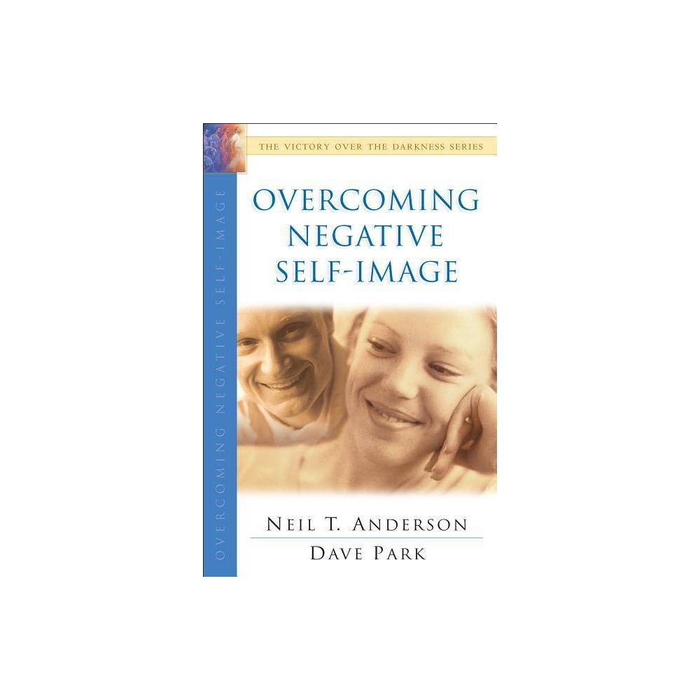 Overcoming Negative Self Image Victory Over The Darkness By Neil T Anderson Dave Park Paperback