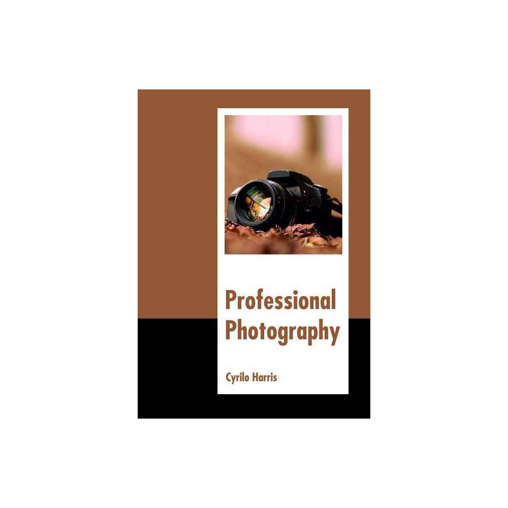 Professional Photography - (Hardcover) Photography has progressed from being just a passion to a trained profession. Numerous forms of professional photography have emerged in modern times such as wedding photography, wildlife photography, still photography, digital photography, etc. In order to be a professional, photography training and knowledge of the equipment is extremely essential. This book explores all the important aspects of professional photography in the present day scenario. Coherent flow of topics, student-friendly language and extensive use of examples make this book an invaluable source of knowledge.