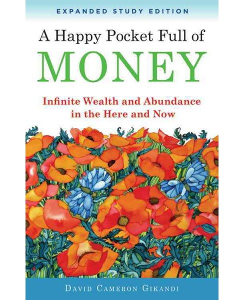 Happy Pocket Full of Money : Infinite Wealth and Abundance in the Here and Now -  (Paperback) - image 1 of 1