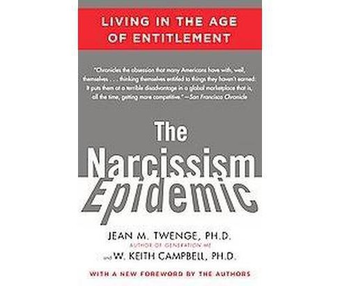 Narcissism Epidemic : Living in the Age of Entitlement (Paperback) (Jean M. Twenge & Ph.D. W. Keith - image 1 of 1