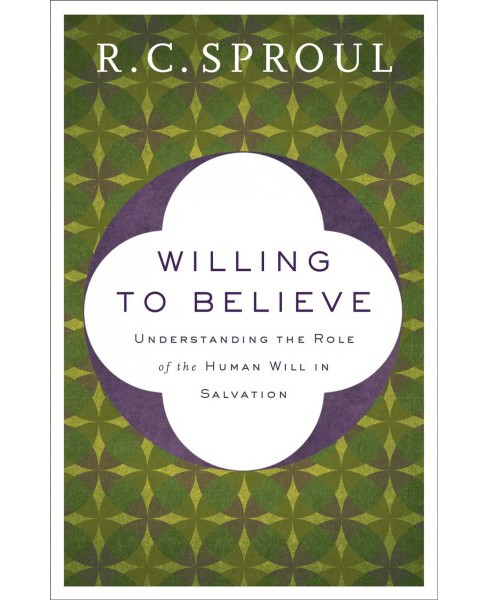 Willing to Believe : Understanding the Role of the Human Will in Salvation (Reissue) (Paperback) (R. C. - image 1 of 1