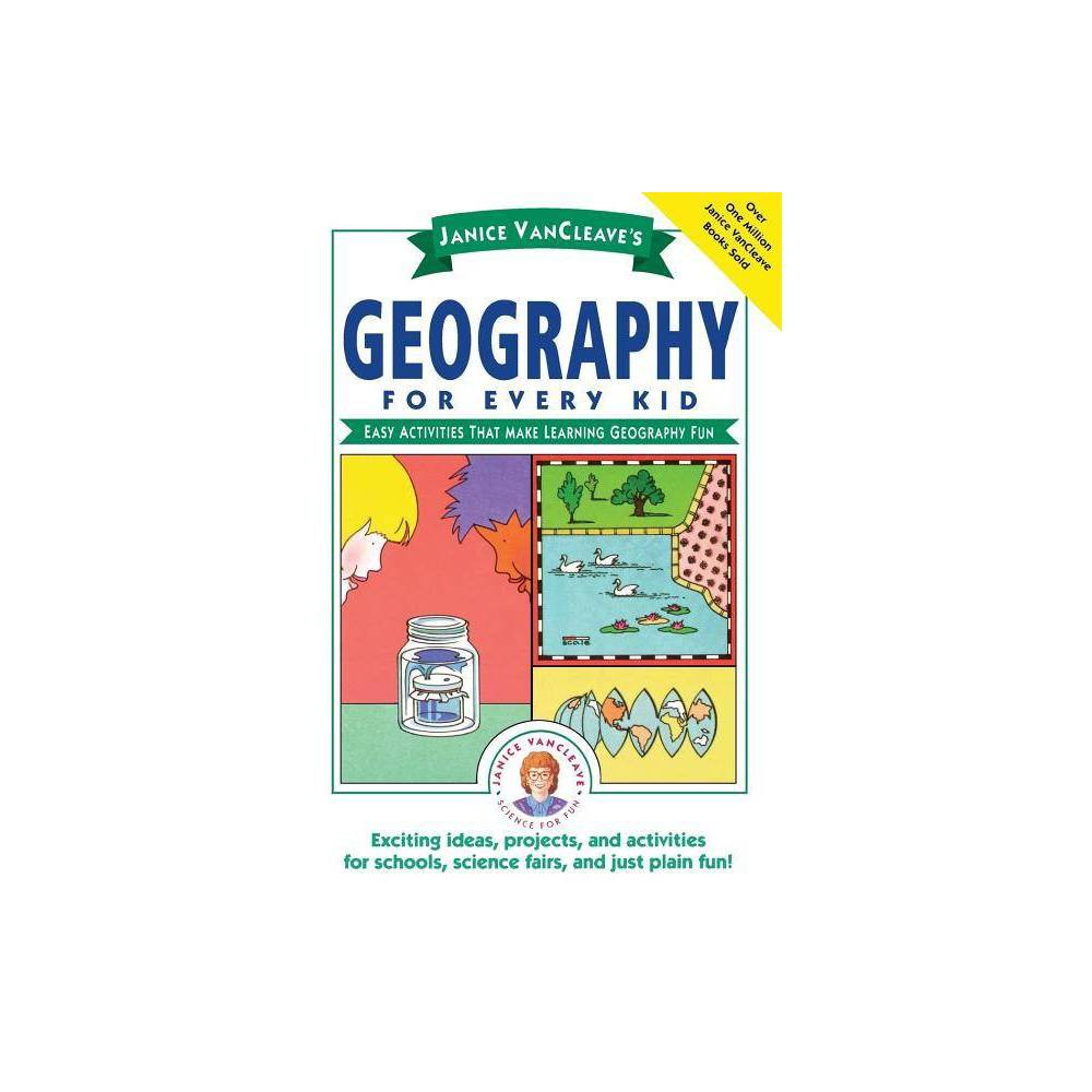 Janice Vancleave S Geography For Every Kid Science For Every Kid By Janice Vancleave Paperback