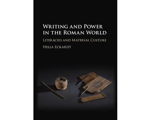 Writing and Power in the Roman World : Literacies and Material Culture -  by Hella Eckardt (Hardcover) - image 1 of 1