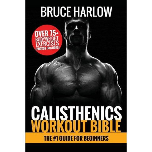 Calisthenics Workout Bible - by  Bruce Harlow (Paperback) - image 1 of 1