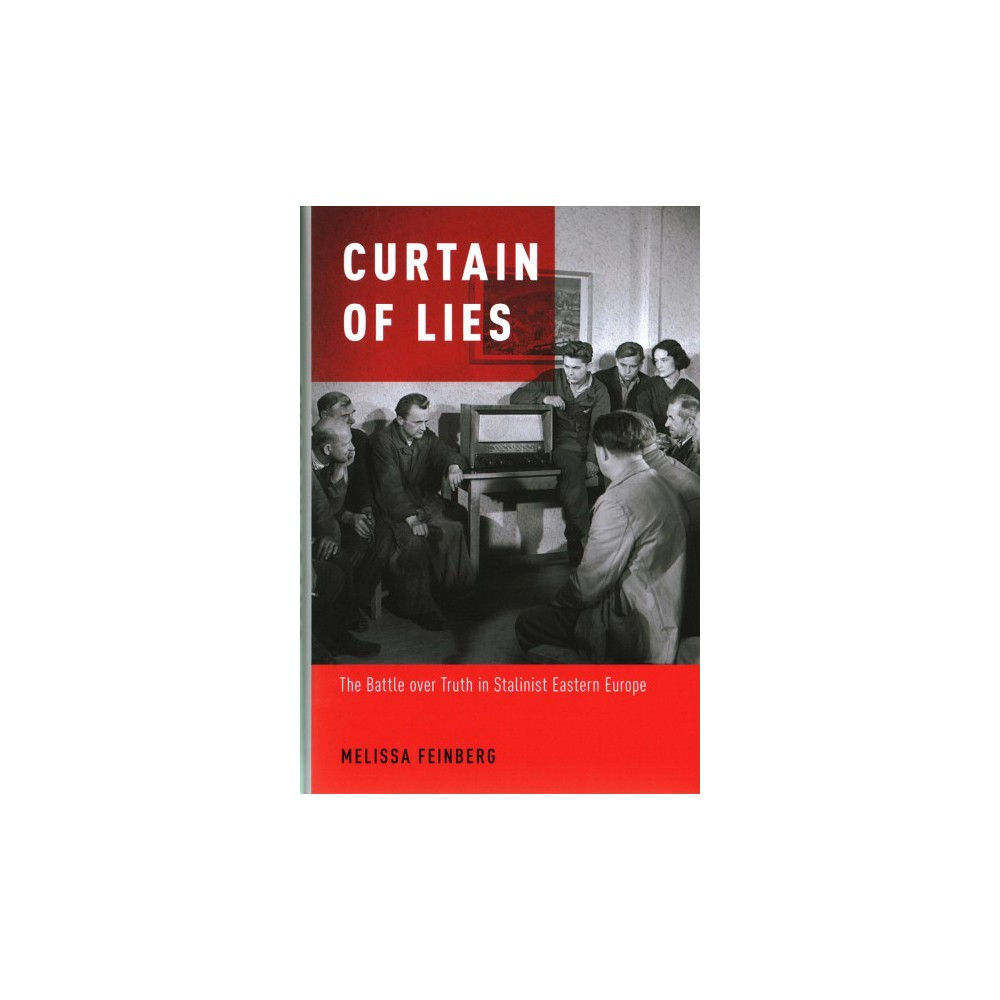 Curtain of Lies : The Battle over Truth in Stalinist Eastern Europe (Hardcover) (Melissa Feinberg)