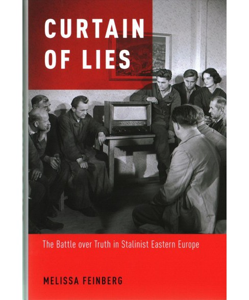Curtain of Lies : The Battle over Truth in Stalinist Eastern Europe (Hardcover) (Melissa Feinberg) - image 1 of 1