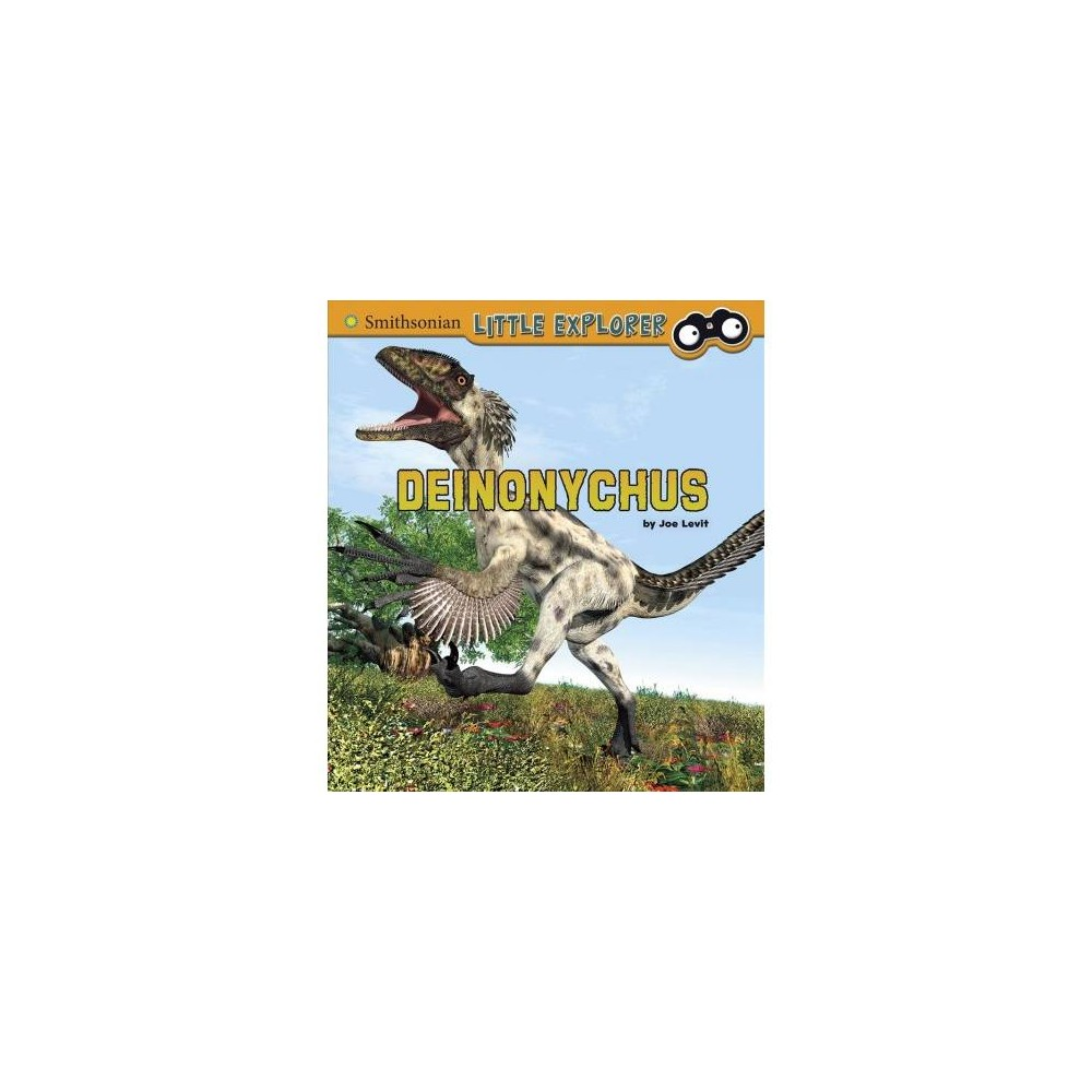 Deinonychus - (Smithsonian Little Explorer) by Joe Levit (Paperback)