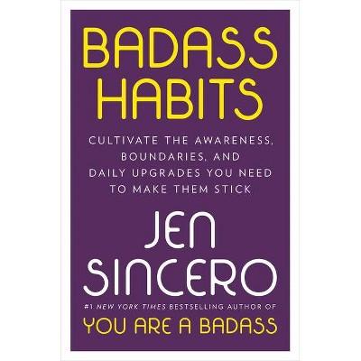 Badass Habits - by Jen Sincero (Hardcover)