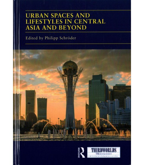 Urban Spaces and Lifestyles in Central Asia and Beyond -  (ThirdWorlds) (Hardcover) - image 1 of 1