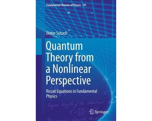 Quantum Theory from a Nonlinear Perspective : Riccati Equations in Fundamental Physics (Hardcover) - image 1 of 1