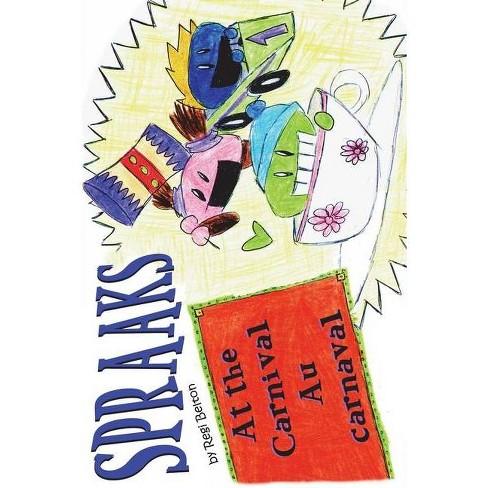 Spraaks At the Carnival - Au Carnaval - (Spraaks French) by  Regi Belton (Paperback) - image 1 of 1