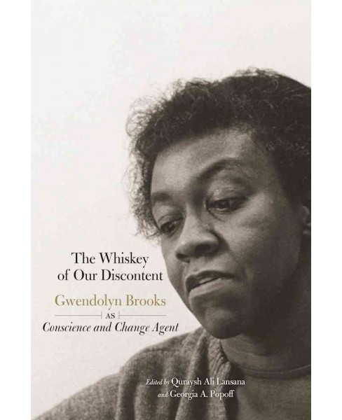 Whiskey of Our Discontent : Gwendolyn Brooks As Conscience and Change Agent -  (Paperback) - image 1 of 1