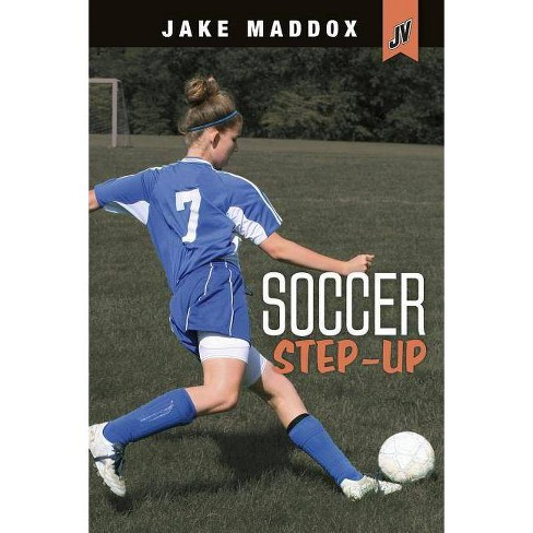 Soccer Step-Up - (Jake Maddox Jv Girls) by  Jake Maddox (Paperback) - image 1 of 1