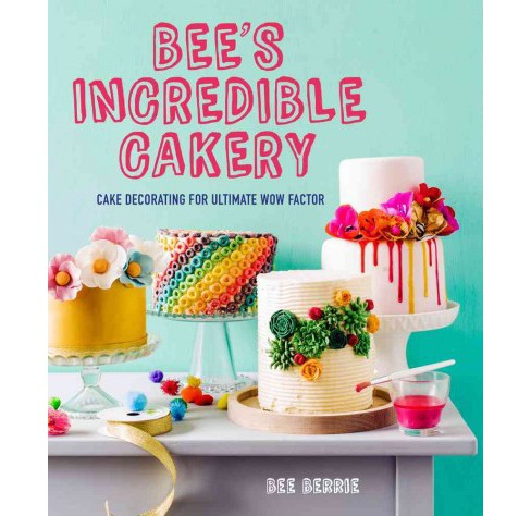 Bee's Adventures in Cake Decorating : How to Make Cakes With the Wow Factor (Hardcover) (Bee Berrie) - image 1 of 1