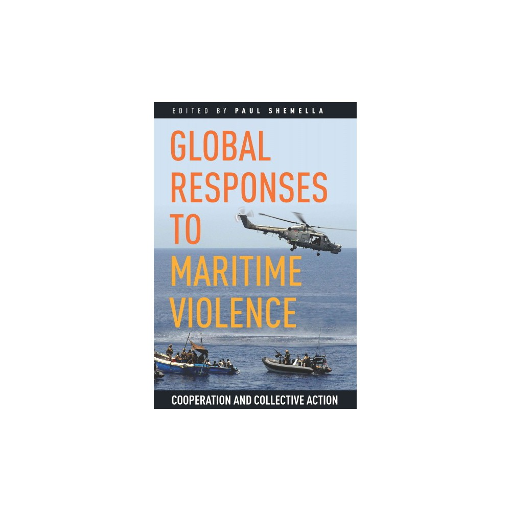 Global Responses to Maritime Violence : Cooperation and Collective Action (Paperback)