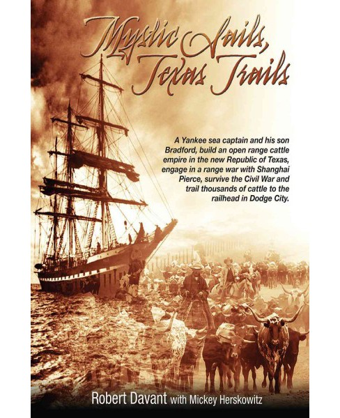 Mystic Sails, Texas Trails : Captain Grimes, Shanghai Pierce, Range Wars, and Raising Texas (Hardcover) - image 1 of 1