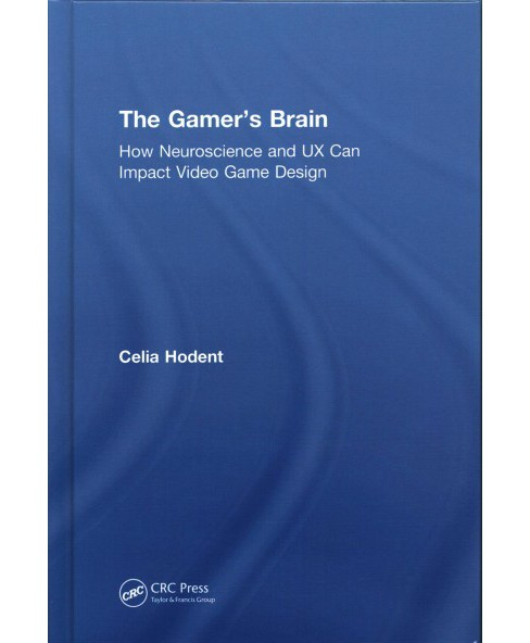 Gamer's Brain : How Neuroscience and Ux Can Impact Video Game Design (Hardcover) (Celia Hodent) - image 1 of 1