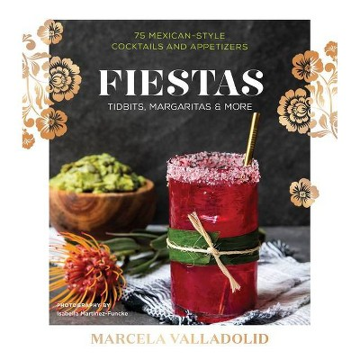 Fiestas : Tidbits, Margaritas & More - by Marcela Valladolid (Hardcover)
