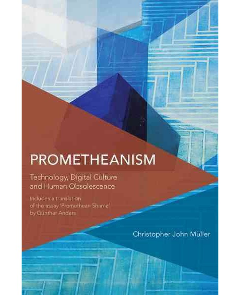 Prometheanism : Technology, Digital Culture and Human Obsolescence (Paperback) (Christopher John - image 1 of 1