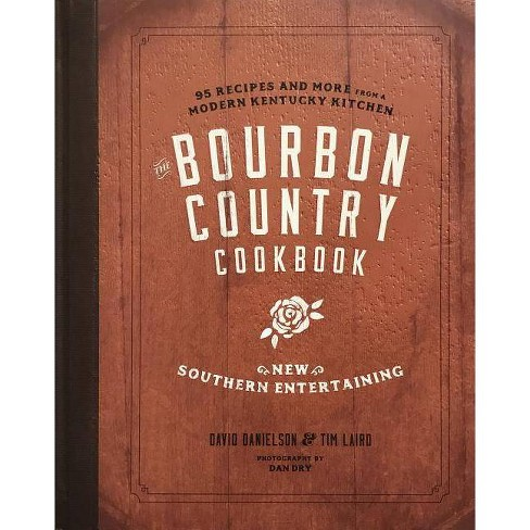 The Bourbon Country Cookbook - by  David Danielson & Tim Laird (Hardcover) - image 1 of 1