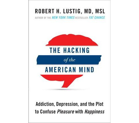 Hacking of the American Mind : The Science Behind the Corporate Takeover of Our Bodies and Brains - image 1 of 1
