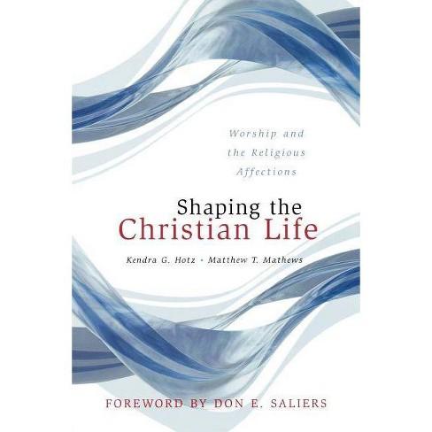 Shaping the Christian Life - by  Kendra G Hotz & Matthew T Mathews (Paperback) - image 1 of 1