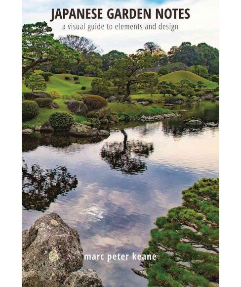 Japanese Garden Notes : A Visual Guide to Elements and Design (Hardcover) (Marc Peter Keane) - image 1 of 1