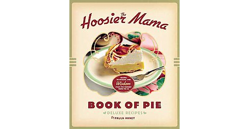Hoosier Mama Book of Pie : Deluxe Recipes (Hardcover) (Paula Haney) - image 1 of 1