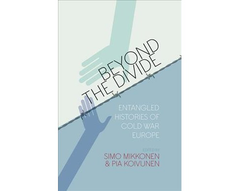 Beyond the Divide : Entangled Histories of Cold War Europe -  Reprint (Paperback) - image 1 of 1