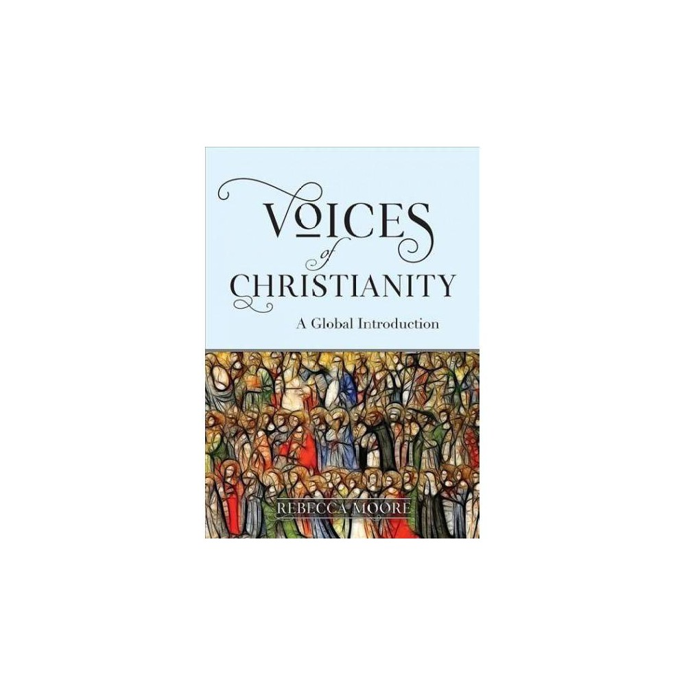 Voices of Christianity : A Global Introduction - by Rebecca Moore (Paperback)