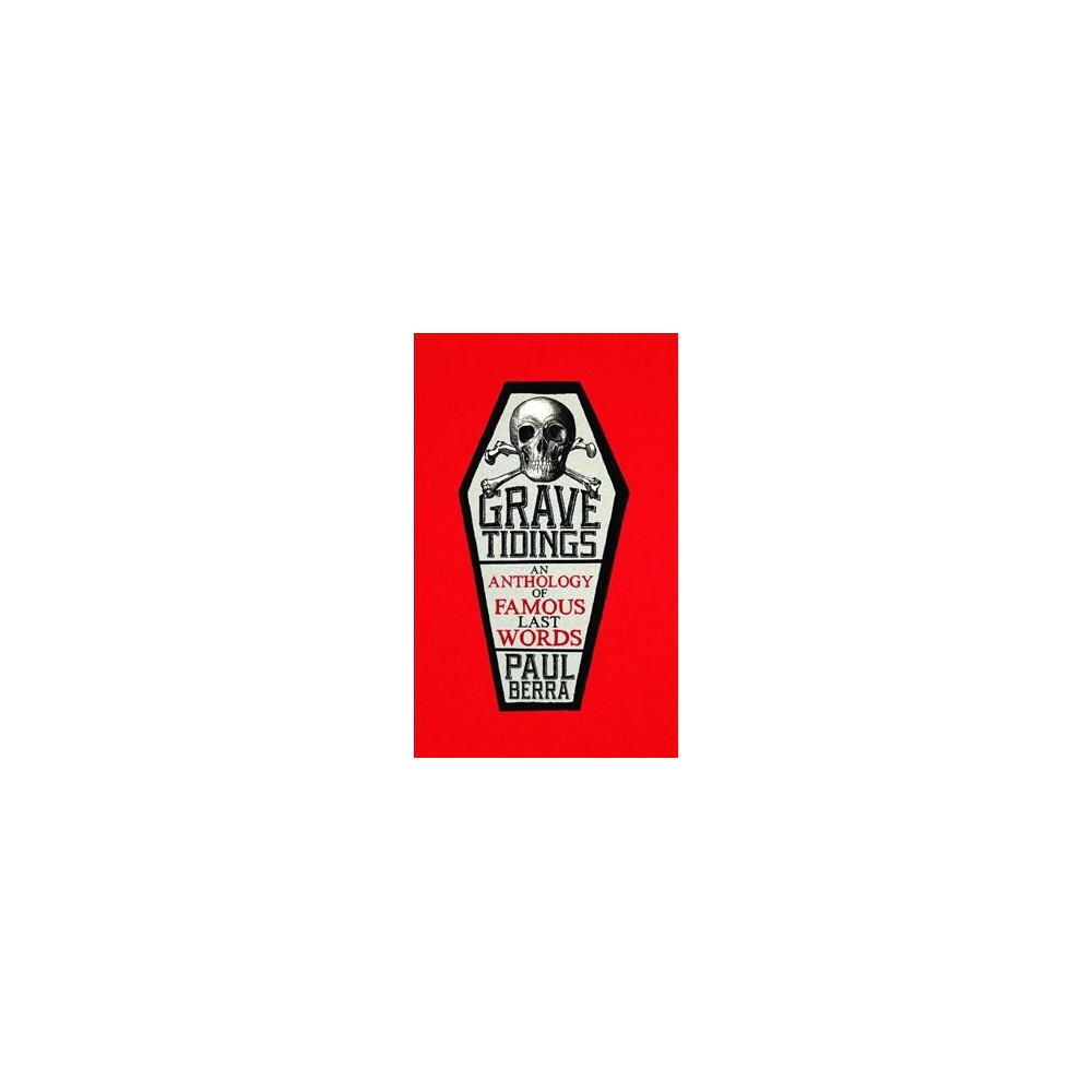 Grave Tidings : An Anthology of Famous Last Words (Paperback) (Paul Berra)