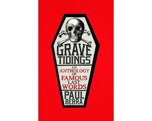 Grave Tidings : An Anthology of Famous Last Words (Paperback) (Paul Berra) - image 1 of 1