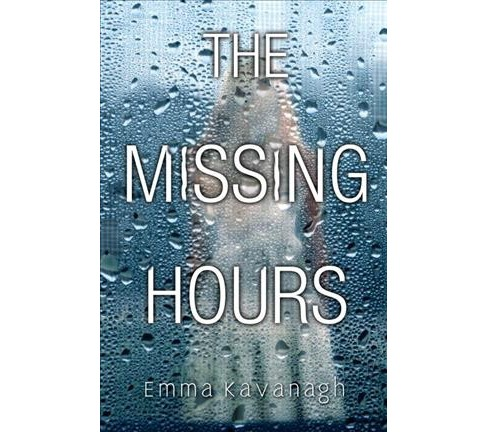 Missing Hours -  by Emma Kavanagh (Hardcover) - image 1 of 1