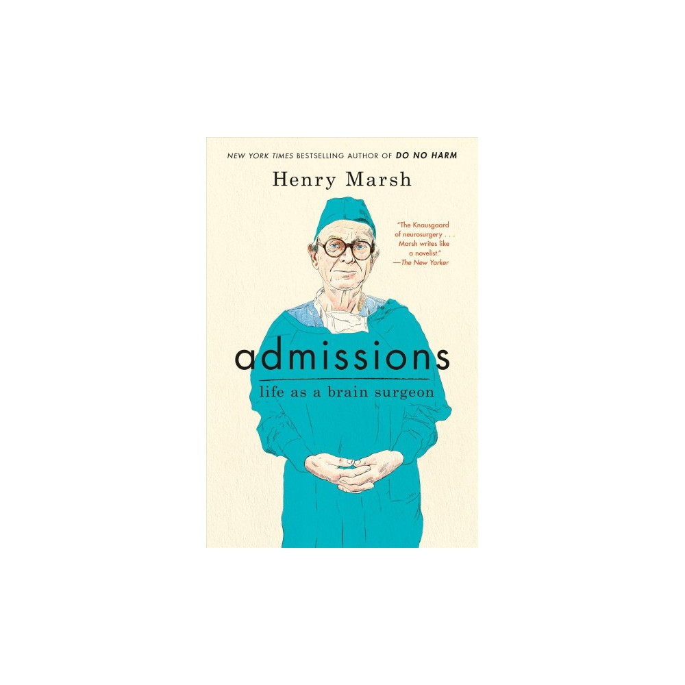 Admissions : Life As a Brain Surgeon - by Henry Marsh (Hardcover)