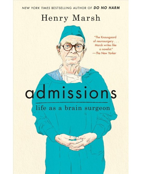 Admissions : Life As a Brain Surgeon -  by Henry Marsh (Hardcover) - image 1 of 1